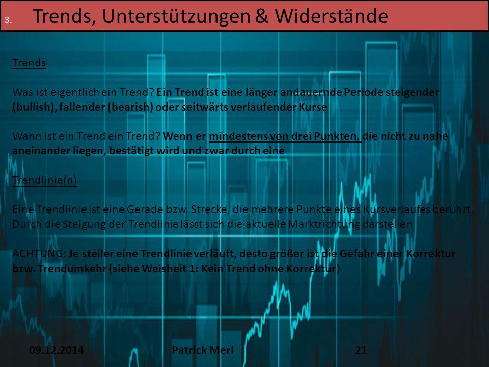 09.12.2014Patrick Merl21 3. Trends, Unterstützungen & Widerstände Trends Was ist eigentlich ein Trend? Ein Trend ist eine länger andauernde Periode st
