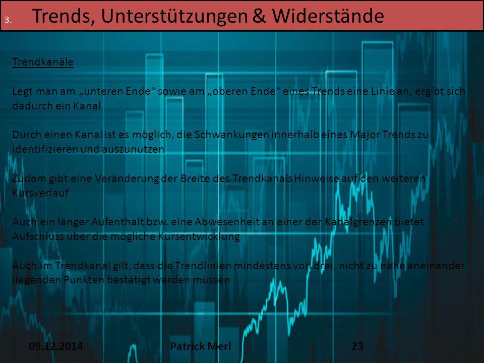 """09.12.2014Patrick Merl23 3. Trends, Unterstützungen & Widerstände Trendkanäle Legt man am """"unteren Ende"""" sowie am """"oberen Ende"""" eines Trends eine Lini"""