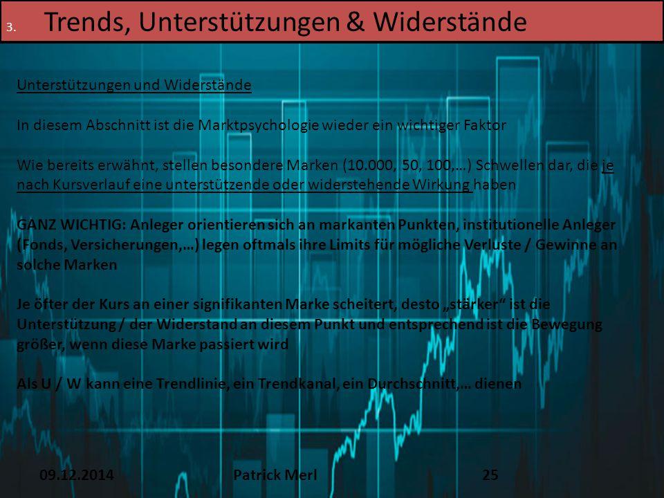09.12.2014Patrick Merl25 3. Trends, Unterstützungen & Widerstände Unterstützungen und Widerstände In diesem Abschnitt ist die Marktpsychologie wieder