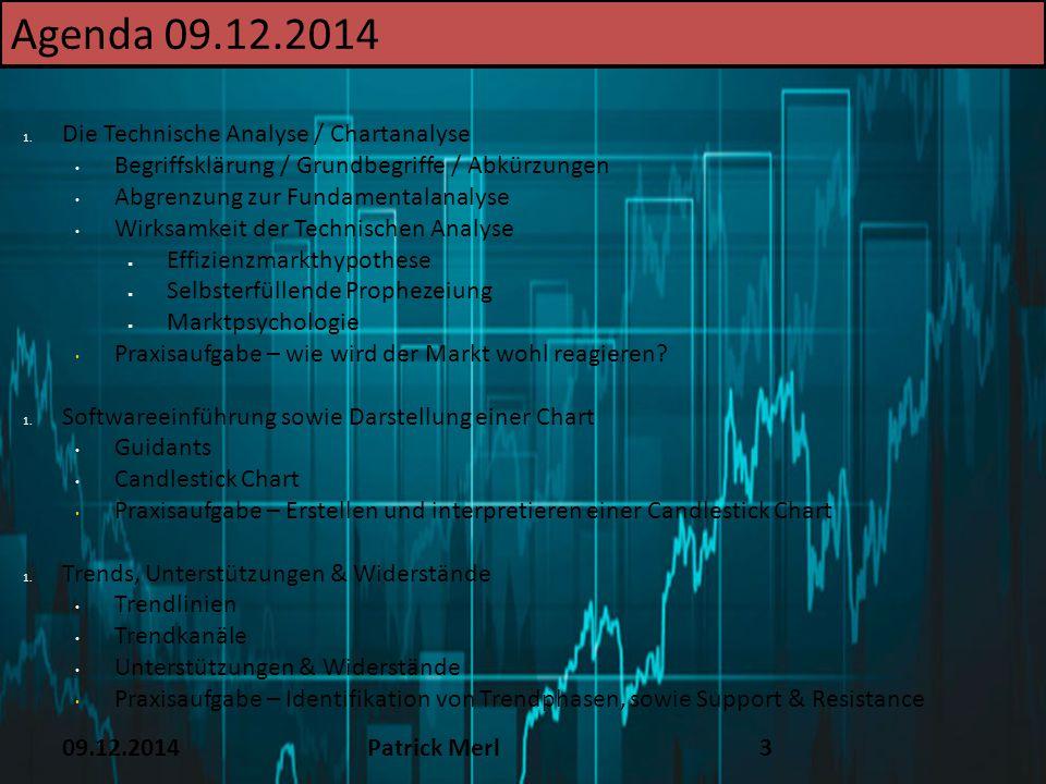 09.12.2014Patrick Merl3 Agenda 09.12.2014 1. Die Technische Analyse / Chartanalyse Begriffsklärung / Grundbegriffe / Abkürzungen Abgrenzung zur Fundam