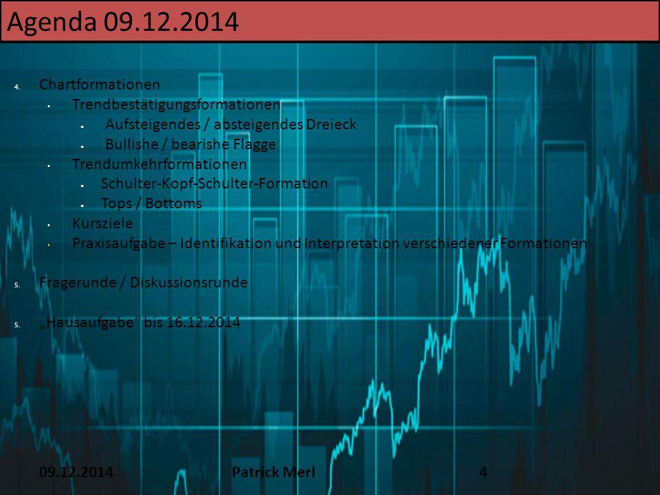 09.12.2014Patrick Merl4 Agenda 09.12.2014 4. Chartformationen Trendbestätigungsformationen  Aufsteigendes / absteigendes Dreieck  Bullishe / bearish