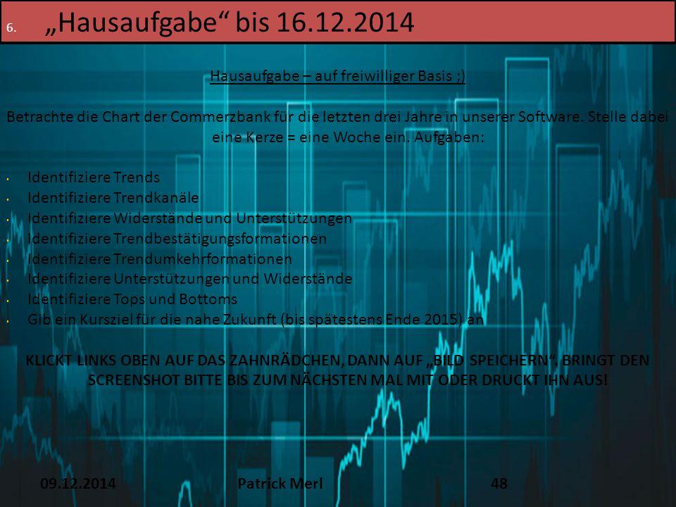 """09.12.2014Patrick Merl48 6. """"Hausaufgabe"""" bis 16.12.2014 Hausaufgabe – auf freiwilliger Basis ;) Betrachte die Chart der Commerzbank für die letzten d"""