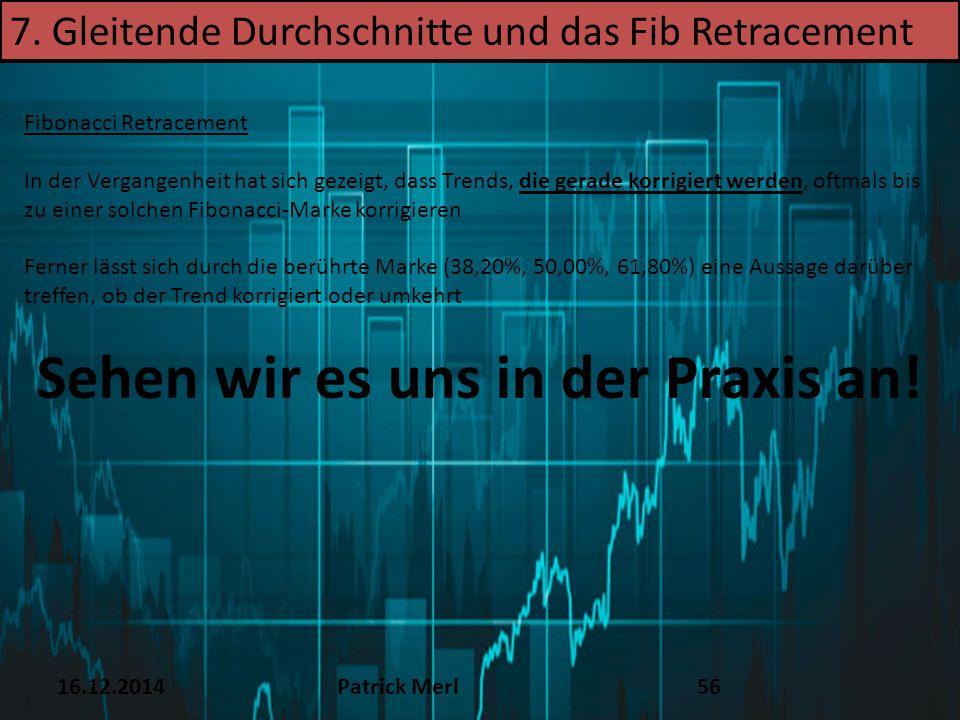 16.12.2014Patrick Merl56 Fibonacci Retracement In der Vergangenheit hat sich gezeigt, dass Trends, die gerade korrigiert werden, oftmals bis zu einer