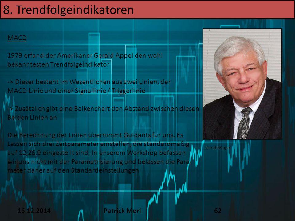 16.12.2014Patrick Merl62 8. Trendfolgeindikatoren MACD 1979 erfand der Amerikaner Gerald Appel den wohl bekanntesten Trendfolgeindikator -> Dieser bes