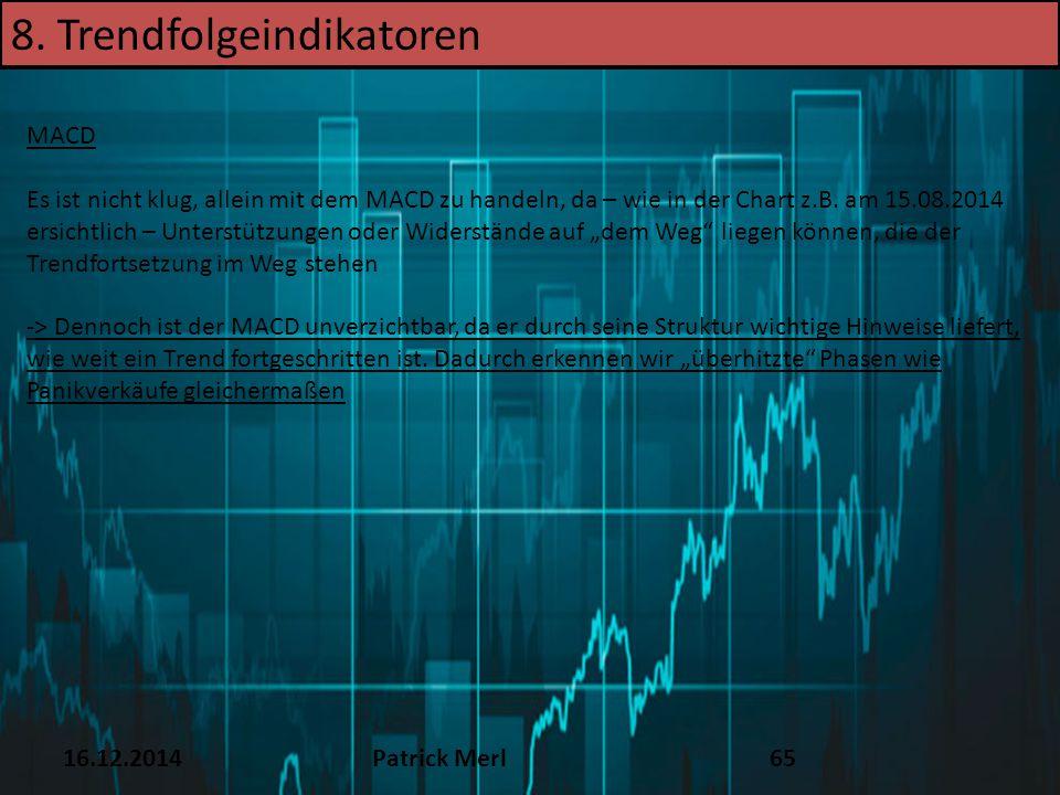 16.12.2014Patrick Merl65 8. Trendfolgeindikatoren MACD Es ist nicht klug, allein mit dem MACD zu handeln, da – wie in der Chart z.B. am 15.08.2014 ers