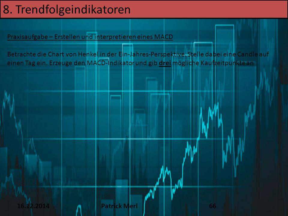 16.12.2014Patrick Merl66 Praxisaufgabe – Erstellen und interpretieren eines MACD Betrachte die Chart von Henkel in der Ein-Jahres-Perspektive. Stelle