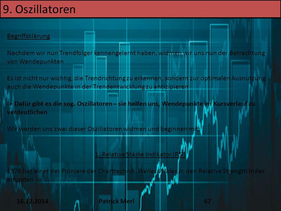 16.12.2014Patrick Merl67 Begriffsklärung Nachdem wir nun Trendfolger kennengelernt haben, widmen wir uns nun der Betrachtung von Wendepunkten Es ist n