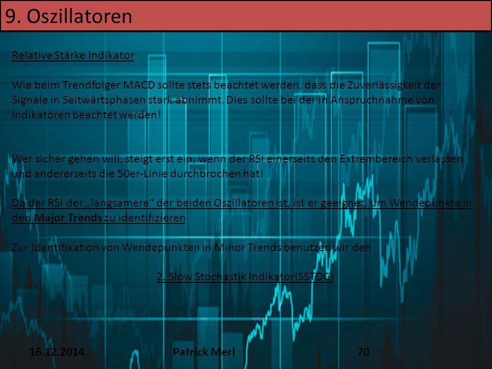 16.12.2014Patrick Merl70 Relative Stärke Indikator Wie beim Trendfolger MACD sollte stets beachtet werden, dass die Zuverlässigkeit der Signale in Sei
