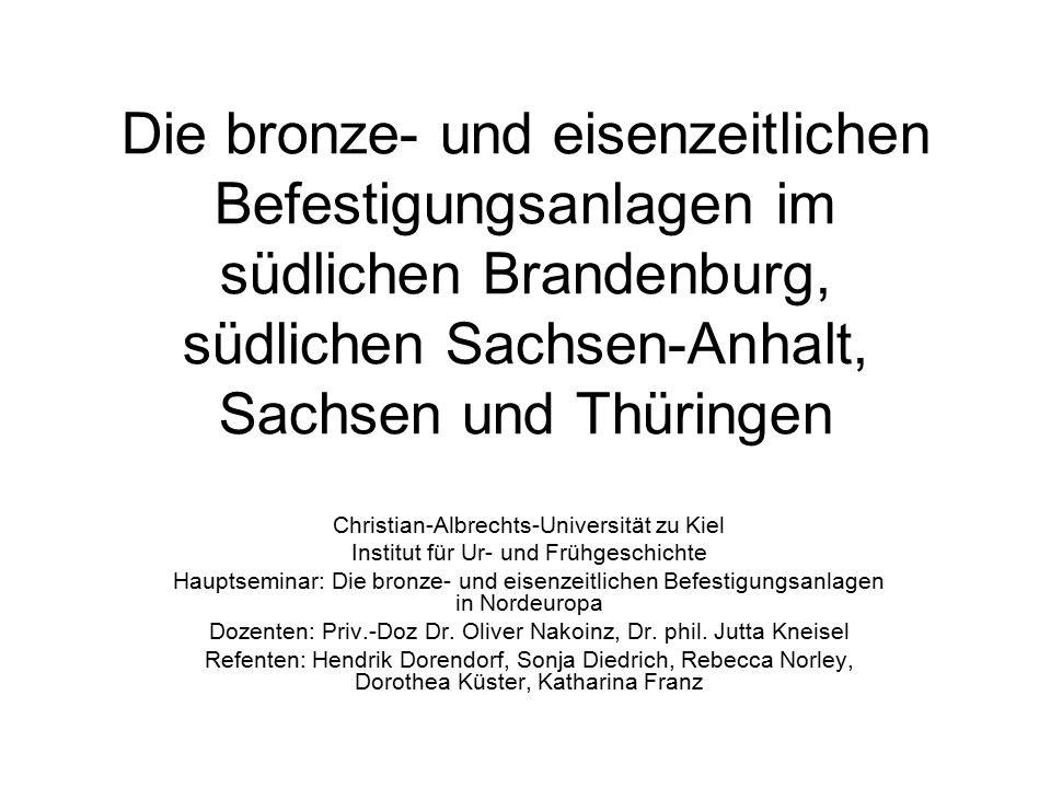 Die bronze- und eisenzeitlichen Befestigungsanlagen im südlichen Brandenburg, südlichen Sachsen-Anhalt, Sachsen und Thüringen Christian-Albrechts-Univ
