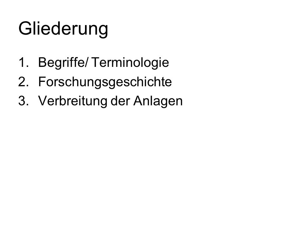 Gliederung 1.Begriffe/ Terminologie 2.Forschungsgeschichte 3.Verbreitung der Anlagen