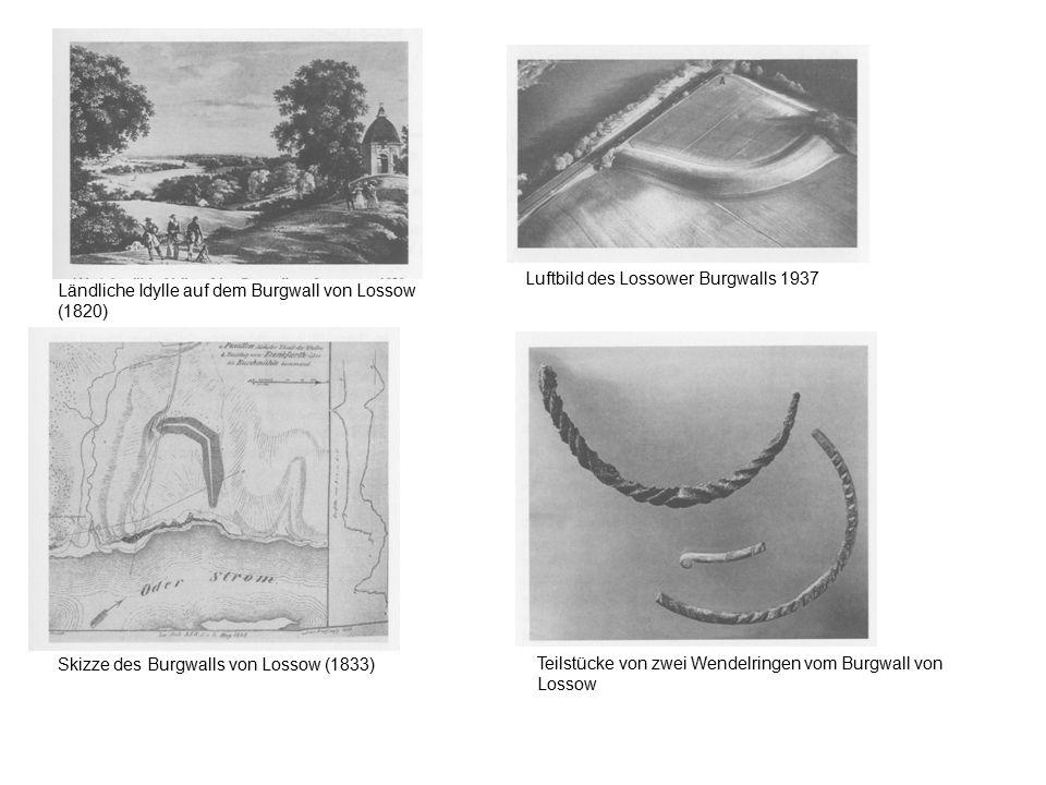 Ländliche Idylle auf dem Burgwall von Lossow (1820) Skizze des Burgwalls von Lossow (1833) Luftbild des Lossower Burgwalls 1937 Teilstücke von zwei We