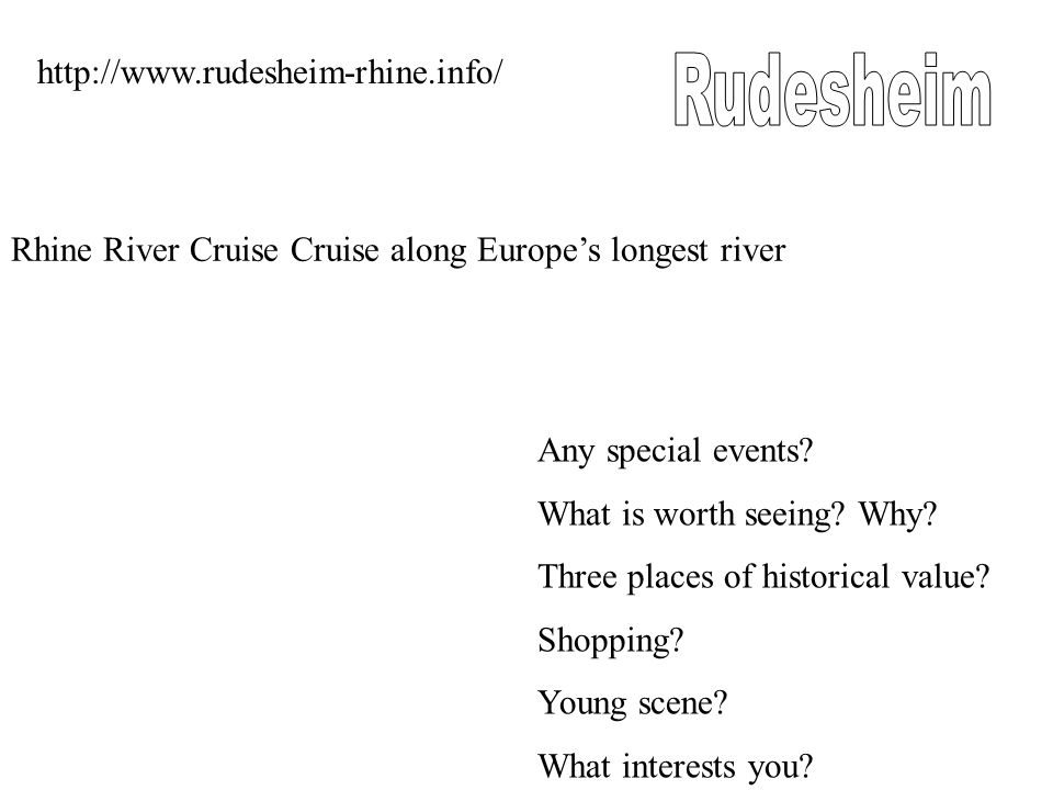 Rhine River Cruise Cruise along Europe's longest river http://www.rudesheim-rhine.info/ Any special events.