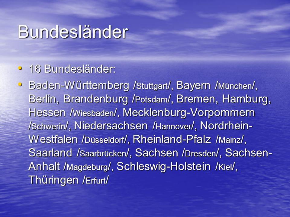 Bundesländer 16 Bundesländer: 16 Bundesländer: Baden-Württemberg / Stuttgart /, Bayern / München /, Berlin, Brandenburg / Potsdam /, Bremen, Hamburg,