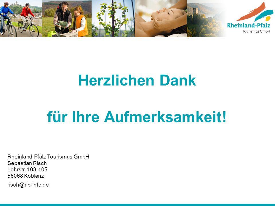Herzlichen Dank für Ihre Aufmerksamkeit! Rheinland-Pfalz Tourismus GmbH Sebastian Risch Löhrstr. 103-105 56068 Koblenz risch@rlp-info.de