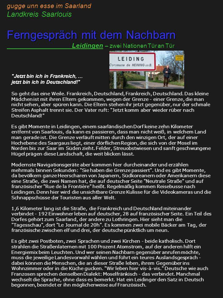 gugge unn esse im Saarland Landkreis Saarlouis Ferngespräch mit dem Nachbarn Leidingen – zwei Nationen Tür an Tür Jetzt bin ich in Frankreich, … jetzt bin ich in Deutschland! So geht das eine Weile.