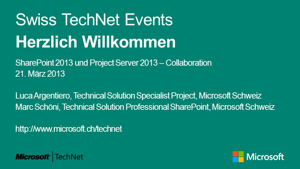 Swiss TechNet Events Herzlich Willkommen SharePoint 2013 und Project Server 2013 – Collaboration 21. März 2013 Luca Argentiero, Technical Solution Spe