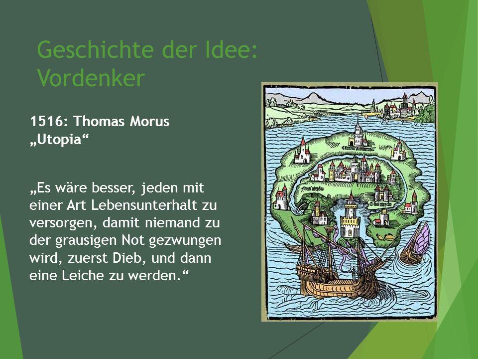 """Geschichte der Idee: Vordenker 1516: Thomas Morus """"Utopia """"Es wäre besser, jeden mit einer Art Lebensunterhalt zu versorgen, damit niemand zu der grausigen Not gezwungen wird, zuerst Dieb, und dann eine Leiche zu werden."""