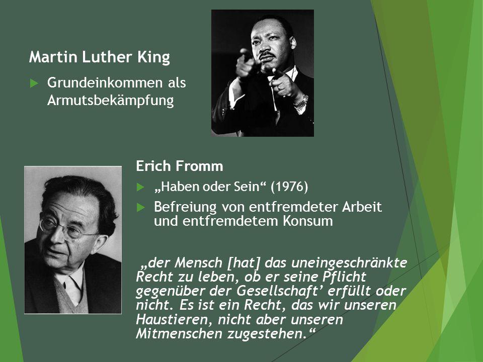 """Martin Luther King  Grundeinkommen als Armutsbekämpfung Erich Fromm  """"Haben oder Sein (1976)  Befreiung von entfremdeter Arbeit und entfremdetem Konsum """"der Mensch [hat] das uneingeschränkte Recht zu leben, ob er seine Pflicht gegenüber der Gesellschaft' erfüllt oder nicht."""