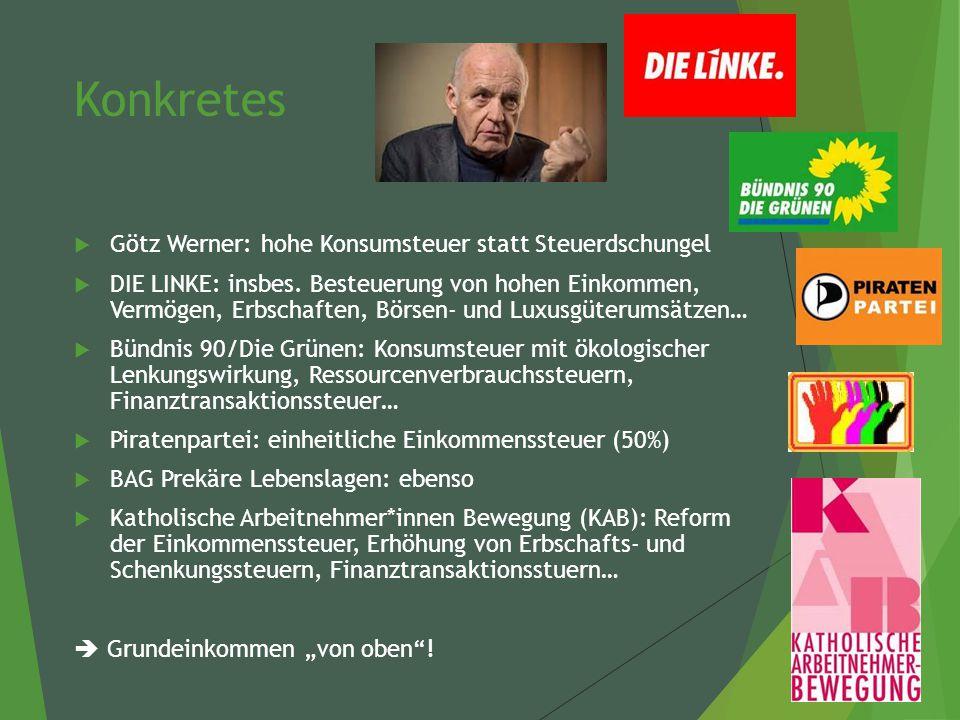 Konkretes  Götz Werner: hohe Konsumsteuer statt Steuerdschungel  DIE LINKE: insbes.