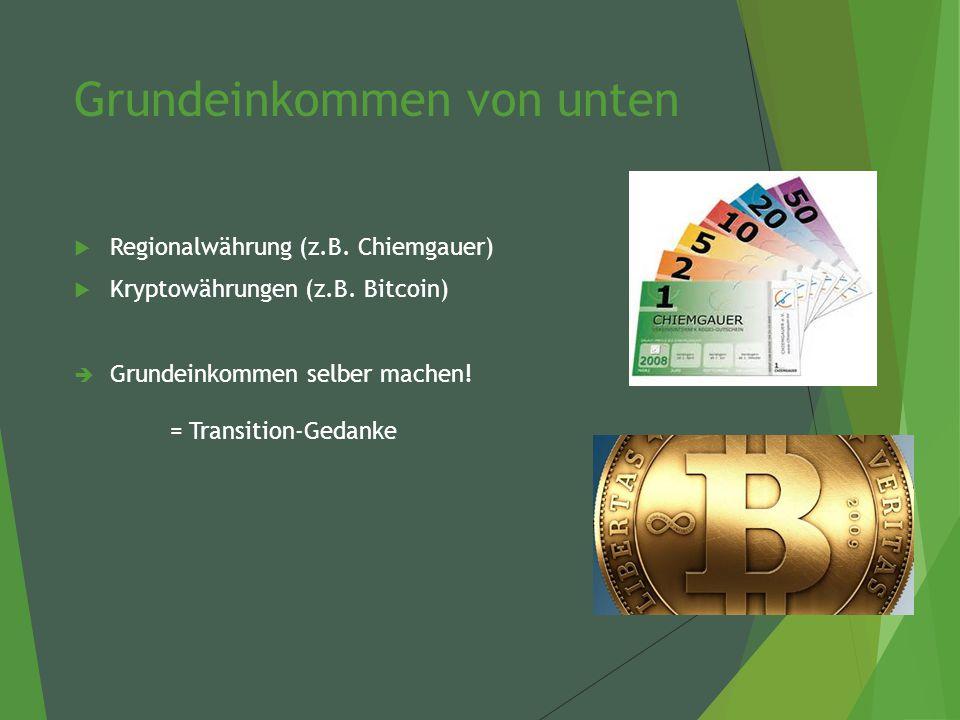 Grundeinkommen von unten  Regionalwährung (z.B. Chiemgauer)  Kryptowährungen (z.B.
