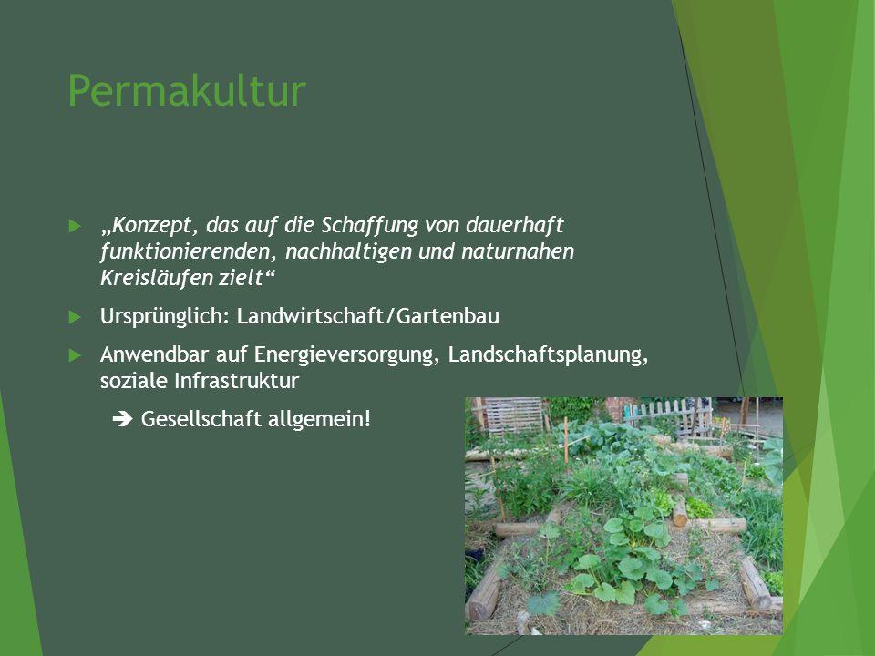 """Permakultur  """"Konzept, das auf die Schaffung von dauerhaft funktionierenden, nachhaltigen und naturnahen Kreisläufen zielt  Ursprünglich: Landwirtschaft/Gartenbau  Anwendbar auf Energieversorgung, Landschaftsplanung, soziale Infrastruktur  Gesellschaft allgemein!"""