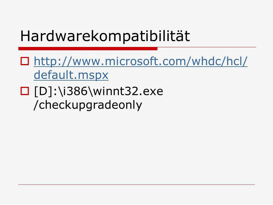 Hardwarekompatibilität  http://www.microsoft.com/whdc/hcl/ default.mspx http://www.microsoft.com/whdc/hcl/ default.mspx  [D]:\i386\winnt32.exe /chec
