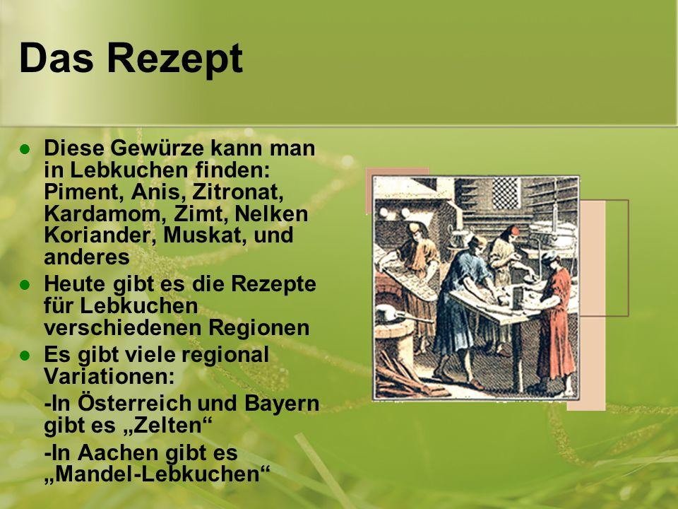 """Das Rezept Diese Gewürze kann man in Lebkuchen finden: Piment, Anis, Zitronat, Kardamom, Zimt, Nelken Koriander, Muskat, und anderes Heute gibt es die Rezepte für Lebkuchen verschiedenen Regionen Es gibt viele regional Variationen: -In Österreich und Bayern gibt es """"Zelten -In Aachen gibt es """"Mandel-Lebkuchen"""