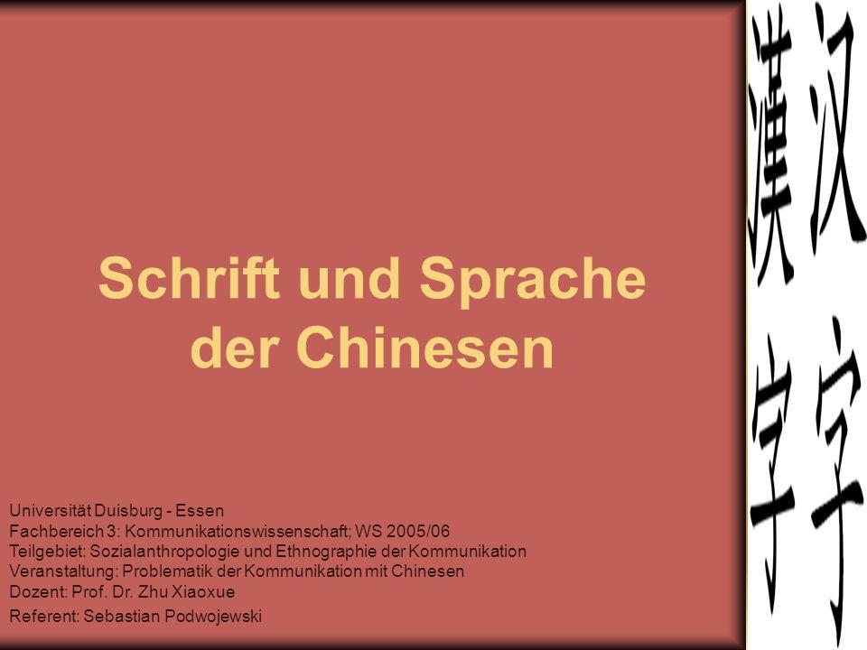 Schrift und Sprache der Chinesen Universität Duisburg - Essen Fachbereich 3: Kommunikationswissenschaft; WS 2005/06 Teilgebiet: Sozialanthropologie un