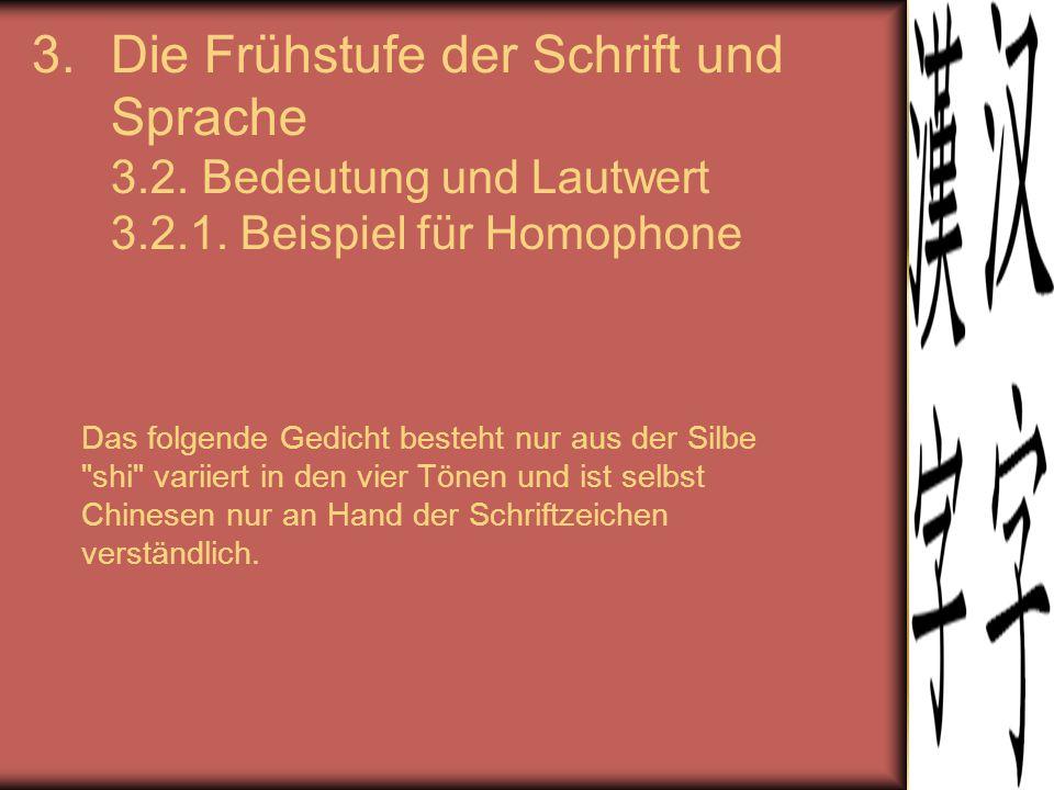 3.Die Frühstufe der Schrift und Sprache 3.2. Bedeutung und Lautwert 3.2.1. Beispiel für Homophone Das folgende Gedicht besteht nur aus der Silbe