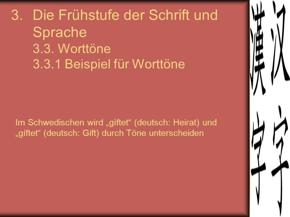 """3.Die Frühstufe der Schrift und Sprache 3.3. Worttöne 3.3.1 Beispiel für Worttöne Im Schwedischen wird """"gìftet"""" (deutsch: Heirat) und """"gíftet"""" (deutsc"""
