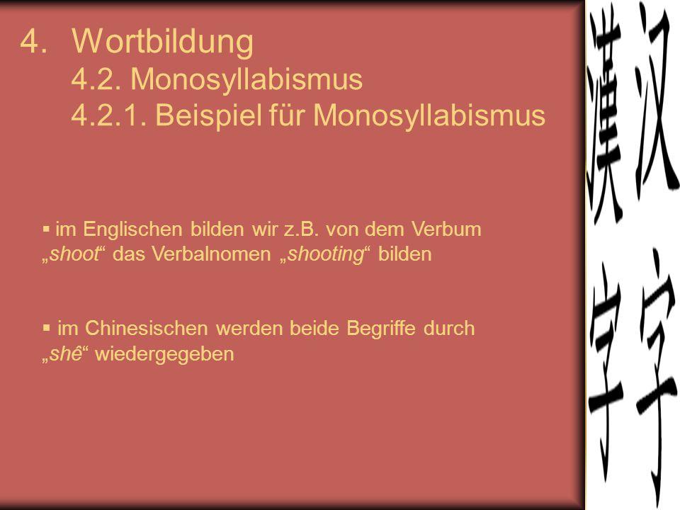 """4.Wortbildung 4.2. Monosyllabismus 4.2.1. Beispiel für Monosyllabismus  im Englischen bilden wir z.B. von dem Verbum """"shoot"""" das Verbalnomen """"shootin"""