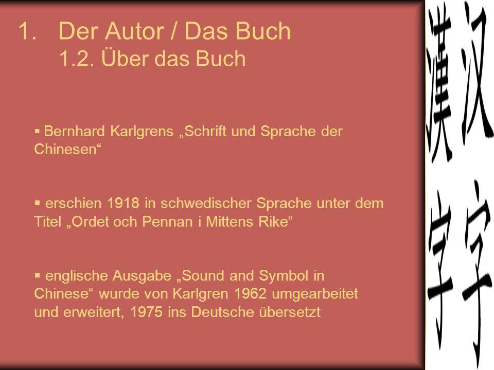 """1.Der Autor / Das Buch 1.2. Über das Buch  Bernhard Karlgrens """"Schrift und Sprache der Chinesen""""  erschien 1918 in schwedischer Sprache unter dem Ti"""