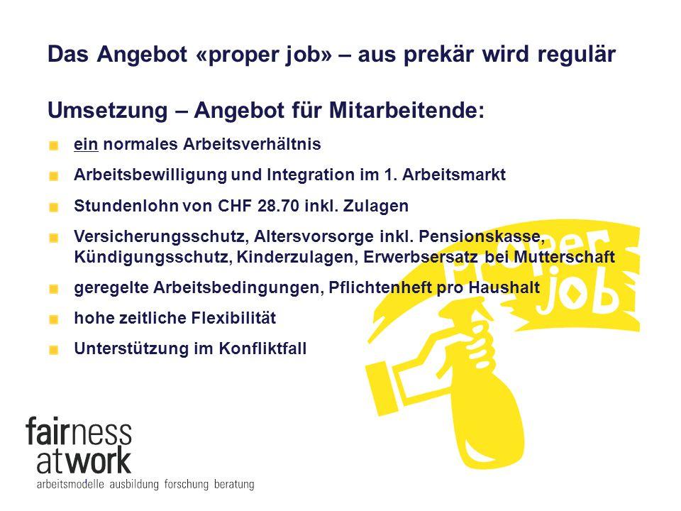 Das Angebot «proper job» – aus prekär wird regulär Umsetzung – Angebot für Mitarbeitende: ein normales Arbeitsverhältnis Arbeitsbewilligung und Integr