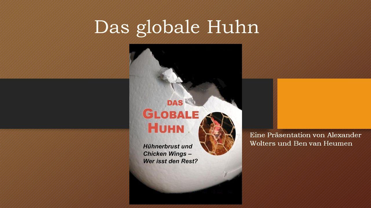 Das globale Huhn Eine Präsentation von Alexander Wolters und Ben van Heumen
