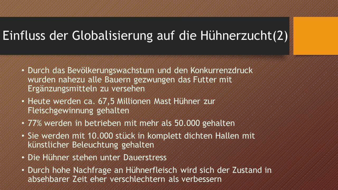 Einfluss der Globalisierung auf die Hühnerzucht(2) Durch das Bevölkerungswachstum und den Konkurrenzdruck wurden nahezu alle Bauern gezwungen das Futt