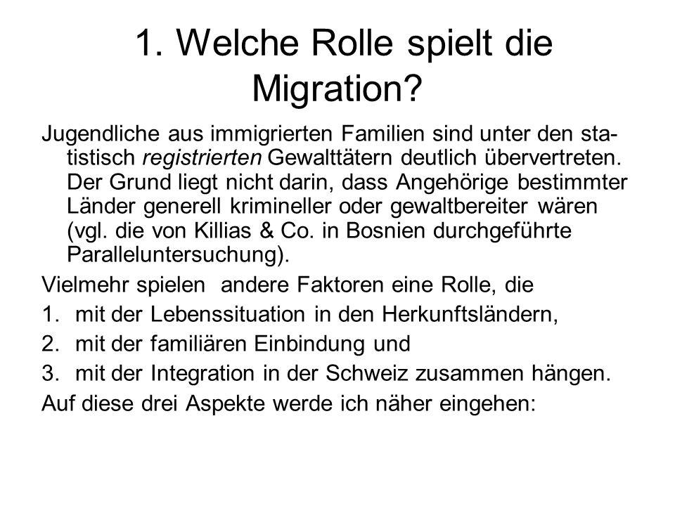 1. Welche Rolle spielt die Migration? Jugendliche aus immigrierten Familien sind unter den sta- tistisch registrierten Gewalttätern deutlich übervertr