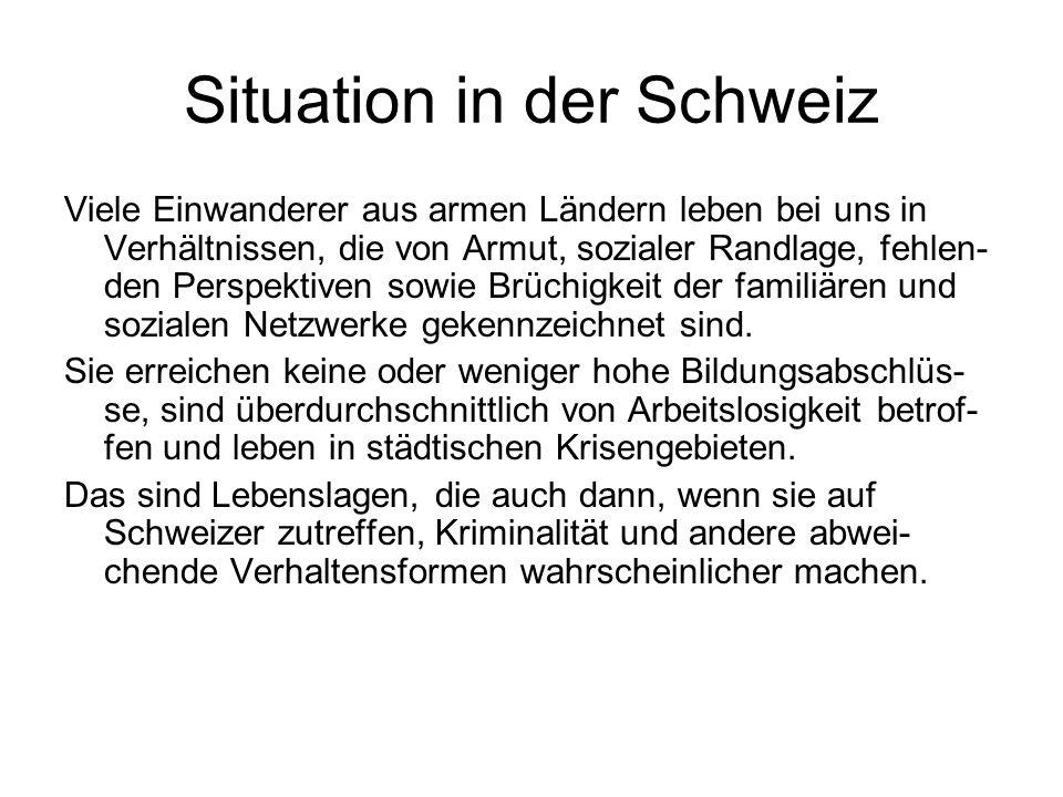 Situation in der Schweiz Viele Einwanderer aus armen Ländern leben bei uns in Verhältnissen, die von Armut, sozialer Randlage, fehlen- den Perspektive
