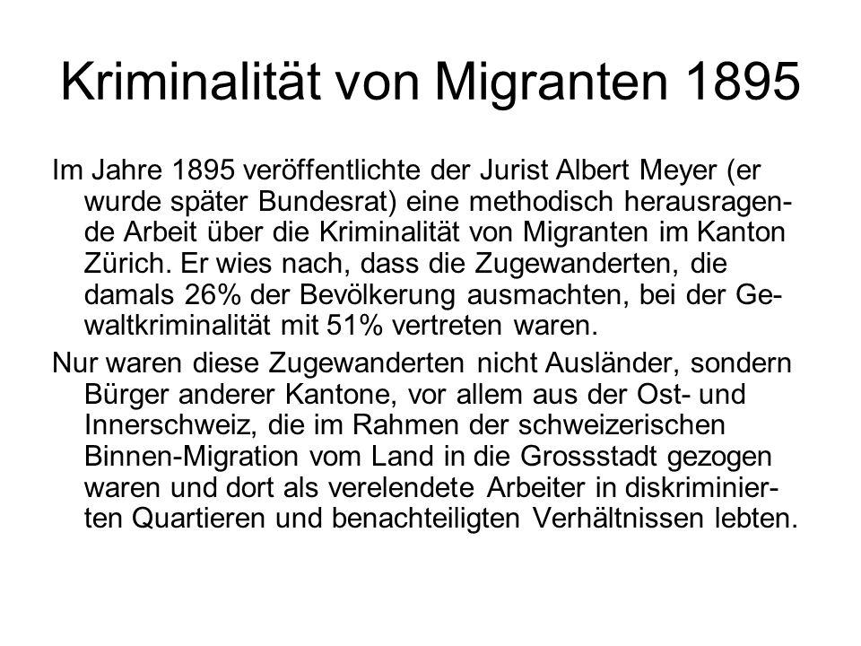 Kriminalität von Migranten 1895 Im Jahre 1895 veröffentlichte der Jurist Albert Meyer (er wurde später Bundesrat) eine methodisch herausragen- de Arbe