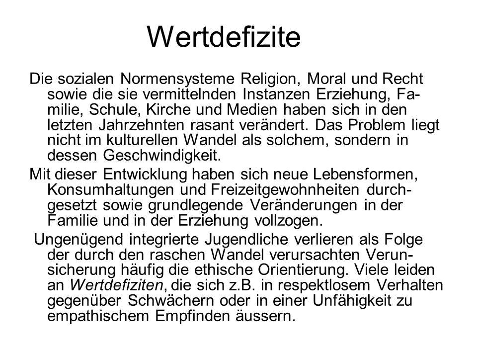Wertdefizite Die sozialen Normensysteme Religion, Moral und Recht sowie die sie vermittelnden Instanzen Erziehung, Fa- milie, Schule, Kirche und Medie