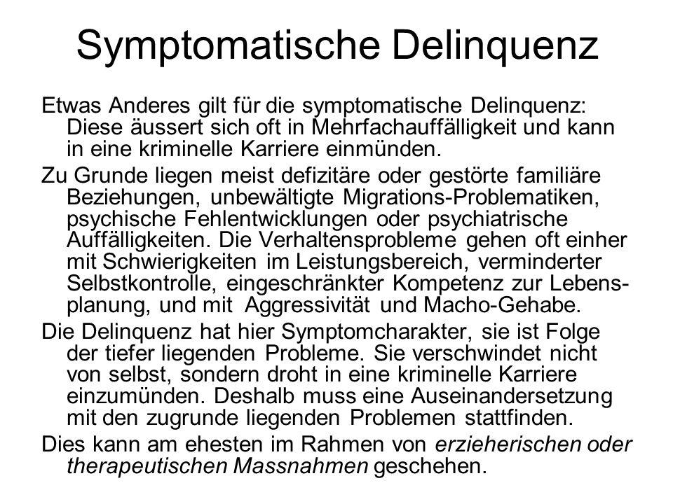 Symptomatische Delinquenz Etwas Anderes gilt für die symptomatische Delinquenz: Diese äussert sich oft in Mehrfachauffälligkeit und kann in eine krimi