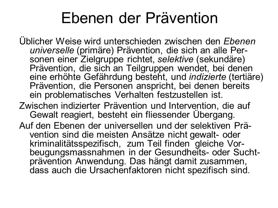 Ebenen der Prävention Üblicher Weise wird unterschieden zwischen den Ebenen universelle (primäre) Prävention, die sich an alle Per- sonen einer Zielgr