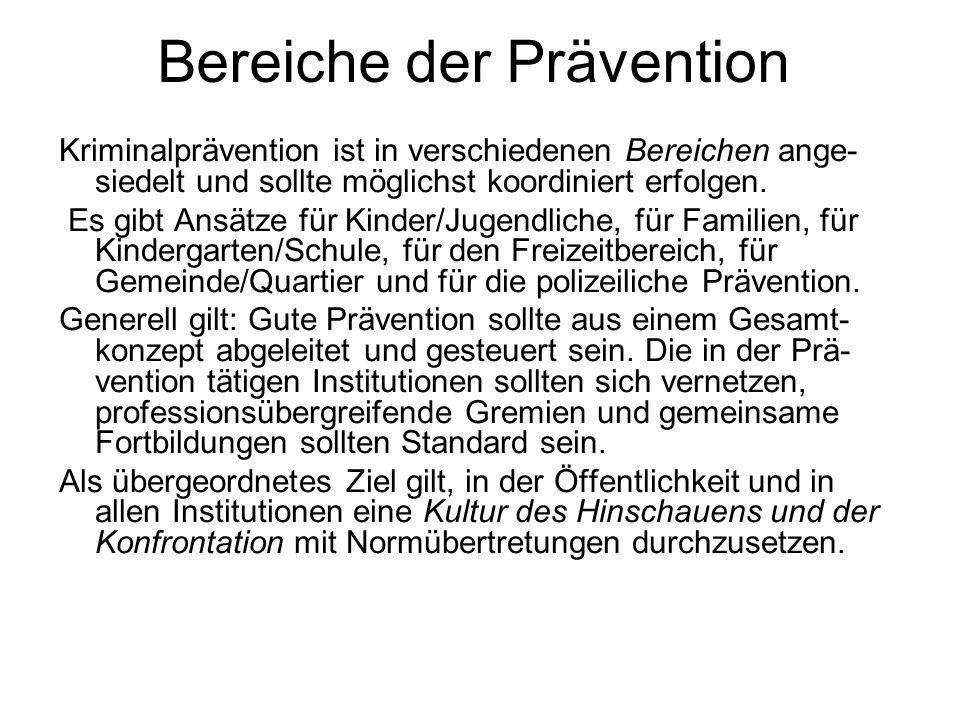 Bereiche der Prävention Kriminalprävention ist in verschiedenen Bereichen ange- siedelt und sollte möglichst koordiniert erfolgen. Es gibt Ansätze für