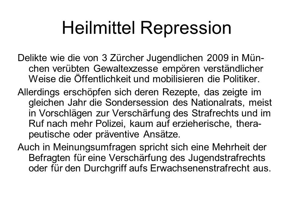 Heilmittel Repression Delikte wie die von 3 Zürcher Jugendlichen 2009 in Mün- chen verübten Gewaltexzesse empören verständlicher Weise die Öffentlichk