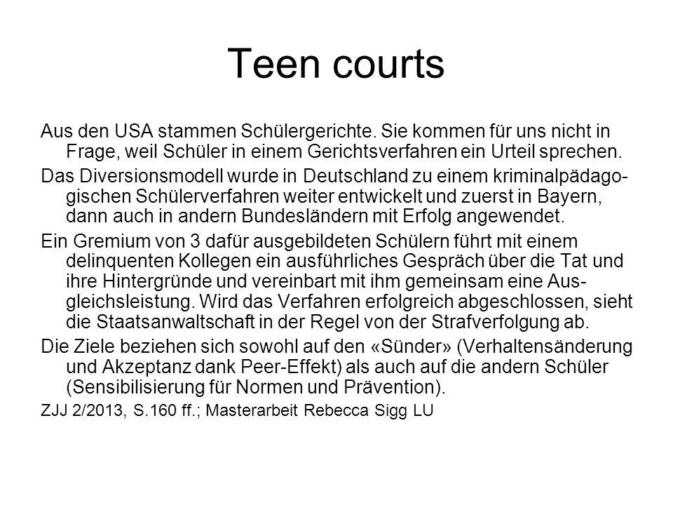 Teen courts Aus den USA stammen Schülergerichte. Sie kommen für uns nicht in Frage, weil Schüler in einem Gerichtsverfahren ein Urteil sprechen. Das D