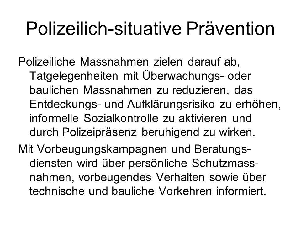 Polizeilich-situative Prävention Polizeiliche Massnahmen zielen darauf ab, Tatgelegenheiten mit Überwachungs- oder baulichen Massnahmen zu reduzieren,