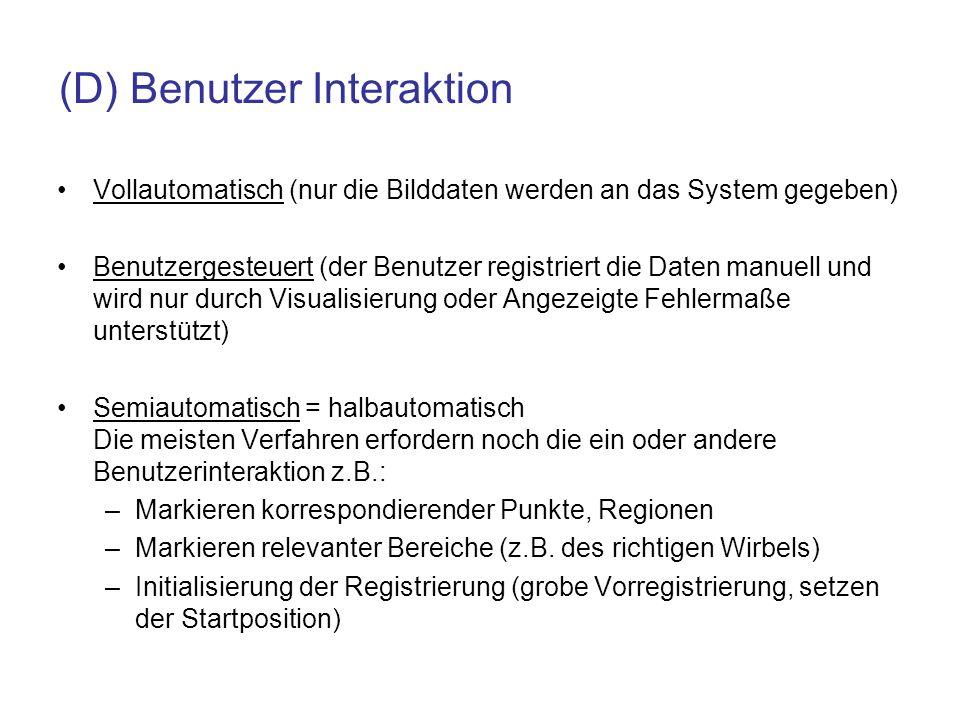 (D) Benutzer Interaktion Vollautomatisch (nur die Bilddaten werden an das System gegeben) Benutzergesteuert (der Benutzer registriert die Daten manuel