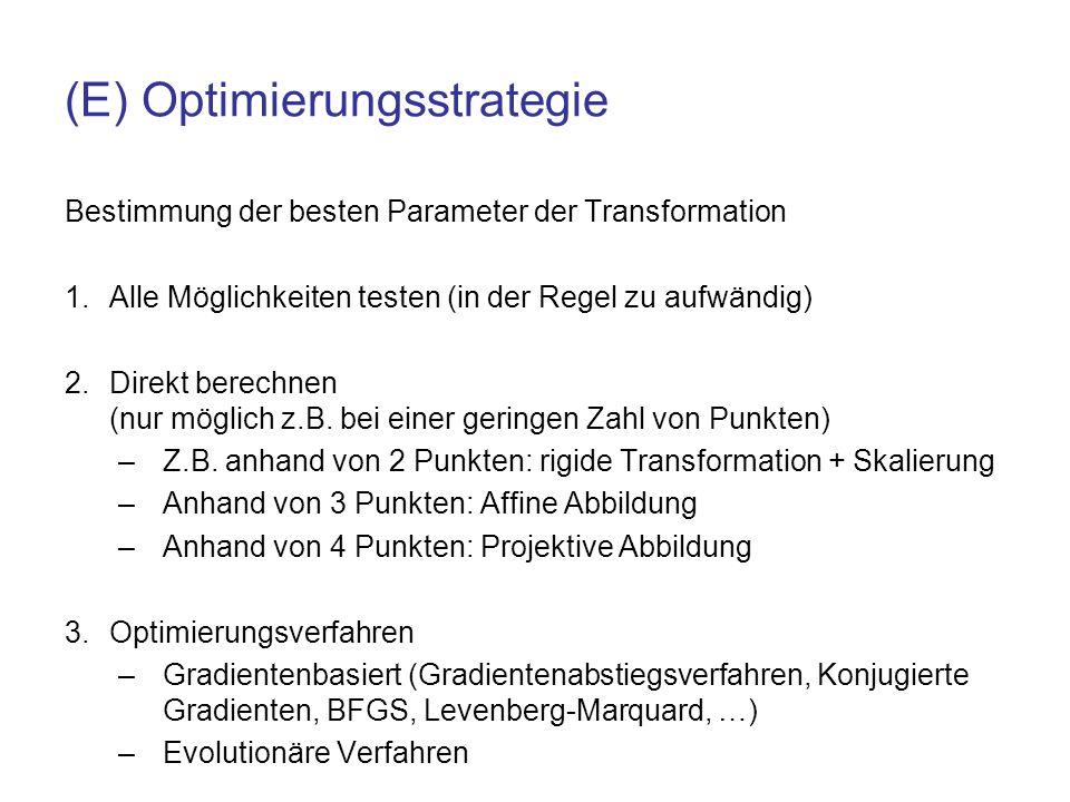 (E) Optimierungsstrategie Bestimmung der besten Parameter der Transformation 1.Alle Möglichkeiten testen (in der Regel zu aufwändig) 2.Direkt berechne
