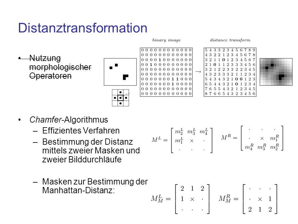 Distanztransformation Nutzung morphologischer Operatoren Chamfer-Algorithmus –Effizientes Verfahren –Bestimmung der Distanz mittels zweier Masken und