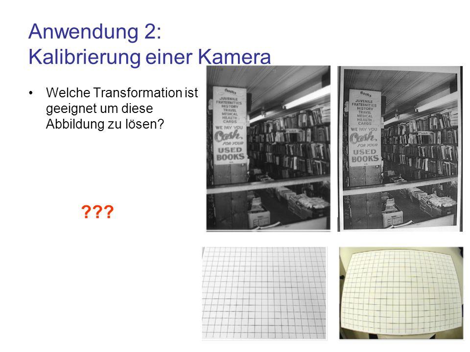 Anwendung 2: Kalibrierung einer Kamera Welche Transformation ist geeignet um diese Abbildung zu lösen? ???