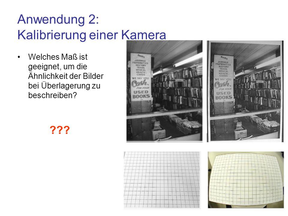 Anwendung 2: Kalibrierung einer Kamera Welches Maß ist geeignet, um die Ähnlichkeit der Bilder bei Überlagerung zu beschreiben? ???